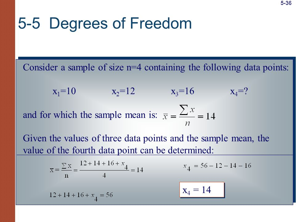 5-36 5-5 Degrees of Freedom. Consider a sample of size n=4 containing the following data points: x1=10 x2=12 x3=16 x4=
