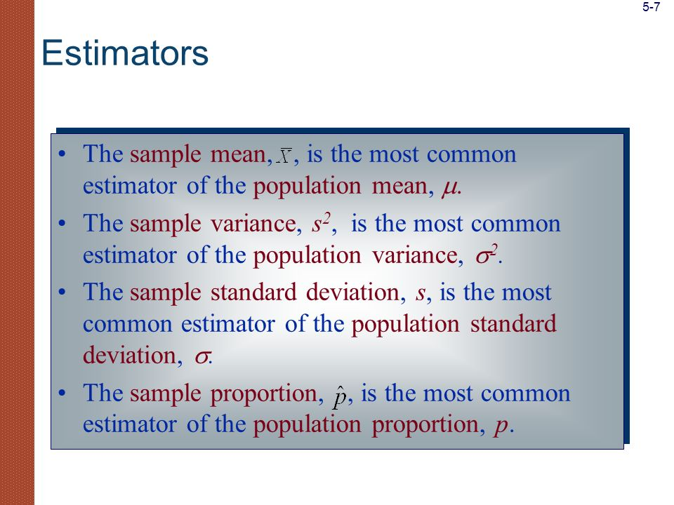 5-7 Estimators. The sample mean, , is the most common estimator of the population mean, 