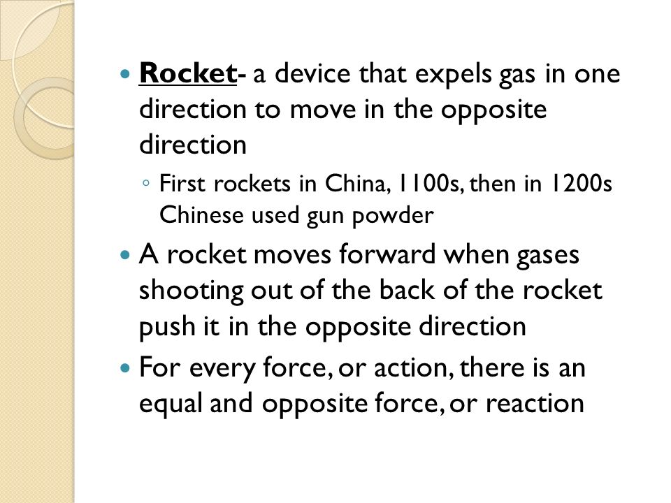 Rocket- a device that expels gas in one direction to move in the opposite direction