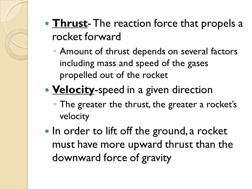 Thrust- The reaction force that propels a rocket forward