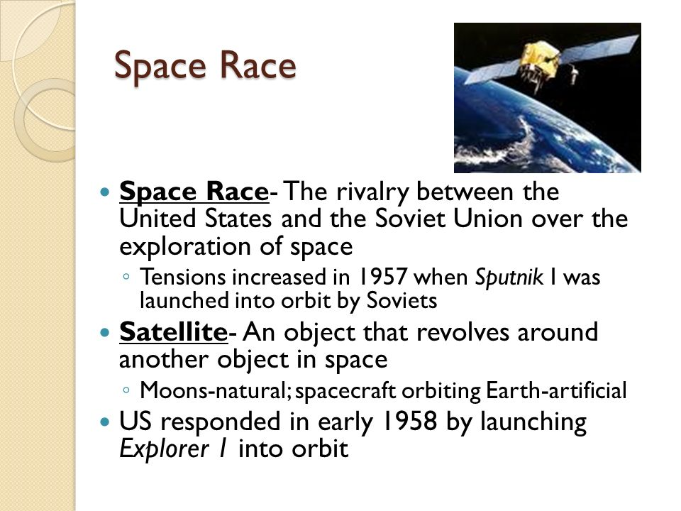 Space Race Space Race- The rivalry between the United States and the Soviet Union over the exploration of space.