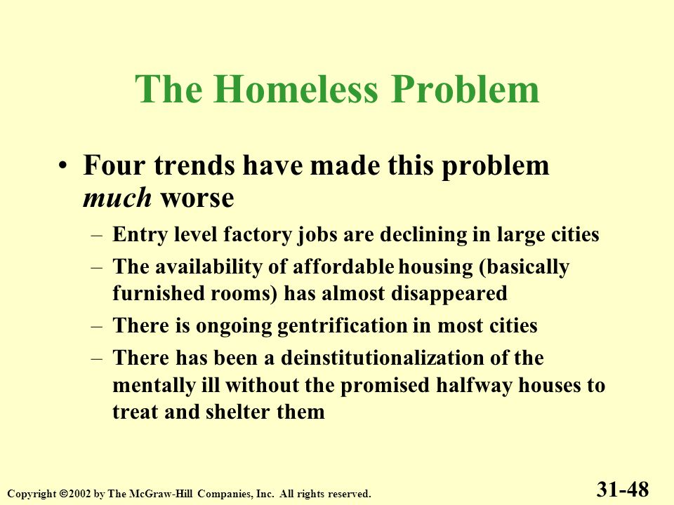 The Homeless Problem Four trends have made this problem much worse
