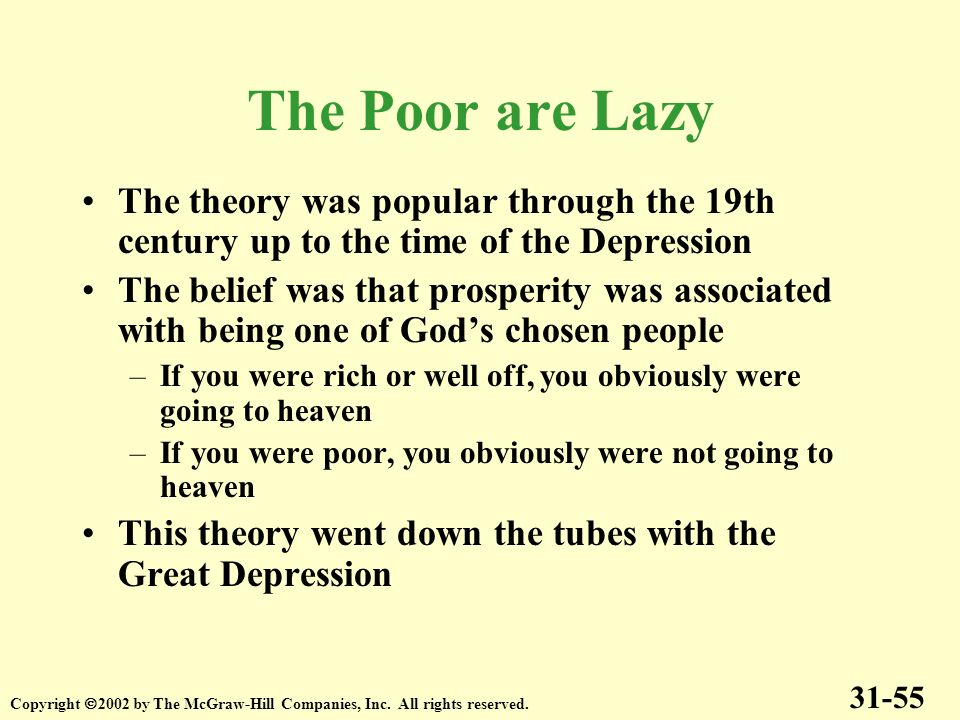 The Poor are Lazy The theory was popular through the 19th century up to the time of the Depression.