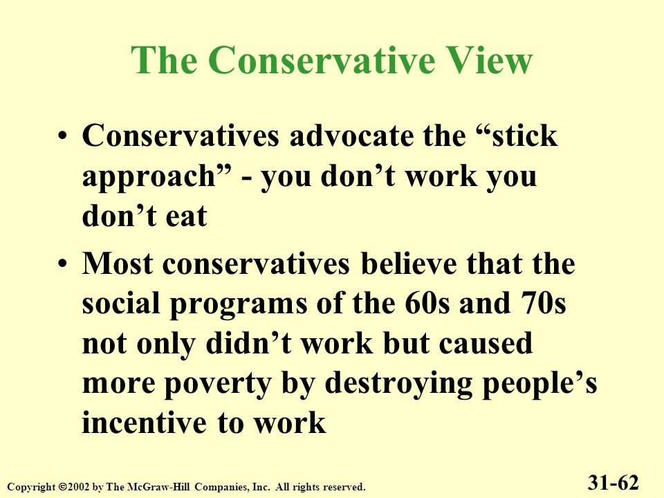 The Conservative View Conservatives advocate the stick approach - you don't work you don't eat.