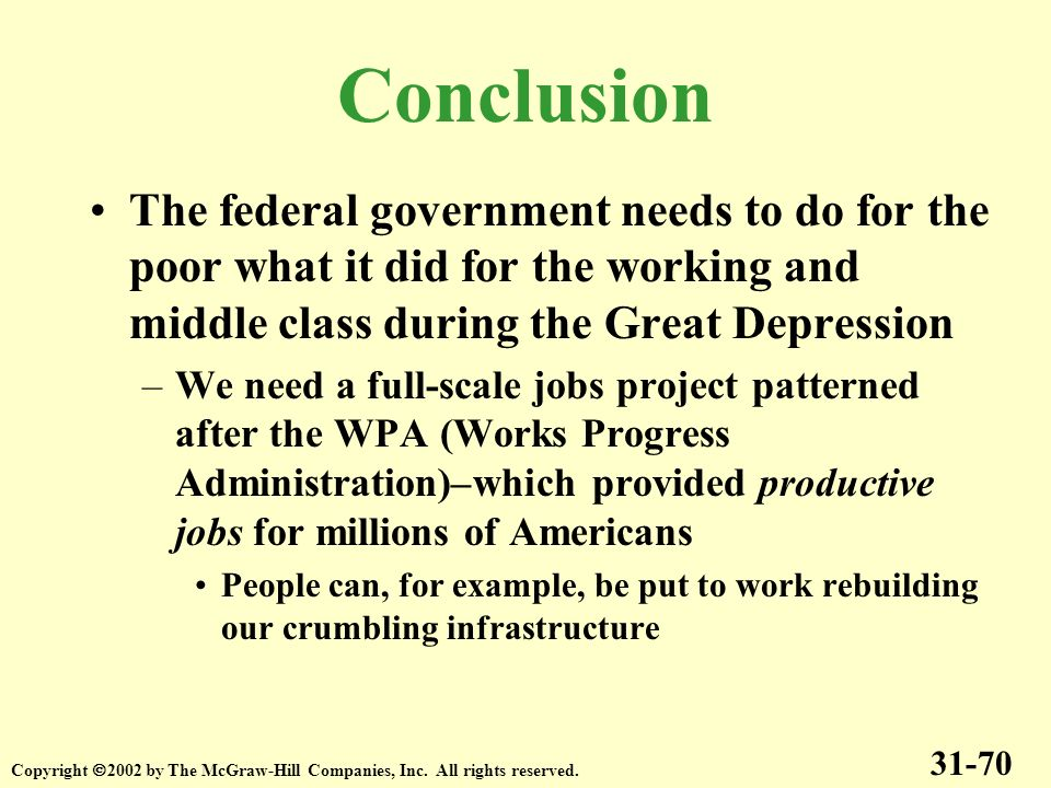 Conclusion The federal government needs to do for the poor what it did for the working and middle class during the Great Depression.