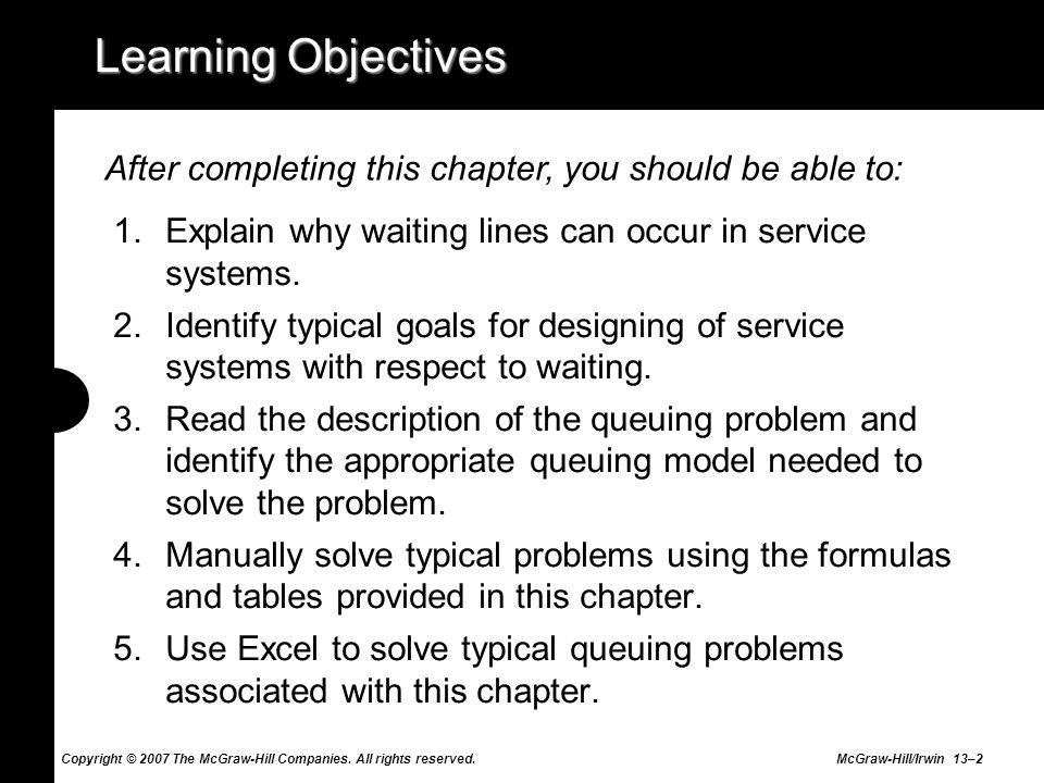 Learning Objectives After completing this chapter, you should be able to: Explain why waiting lines can occur in service systems.