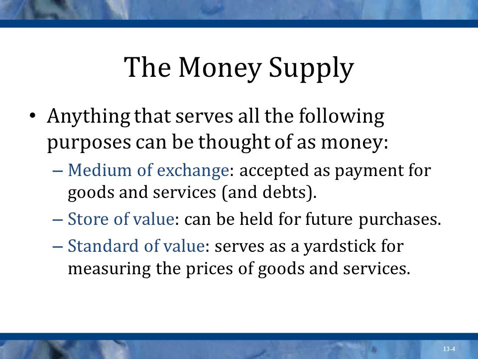 The Money Supply Anything that serves all the following purposes can be thought of as money: