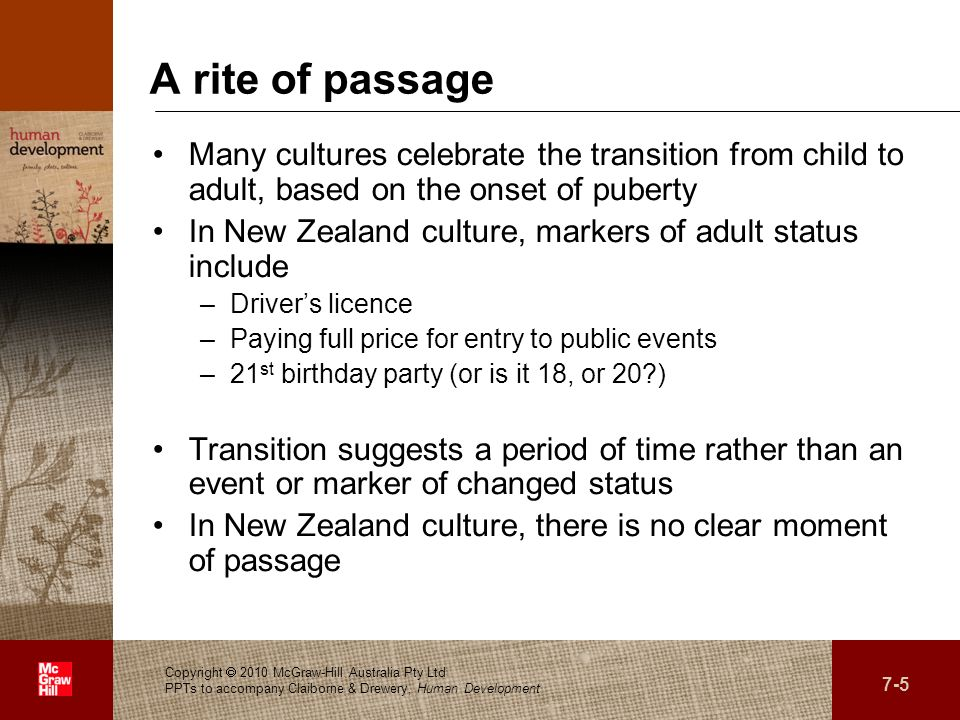 A rite of passageMany cultures celebrate the transition from child to adult, based on the onset of puberty.