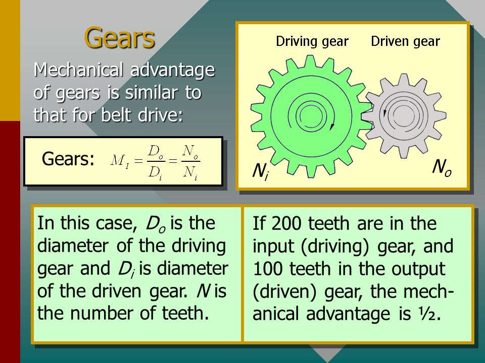 Gears Mechanical advantage of gears is similar to that for belt drive: