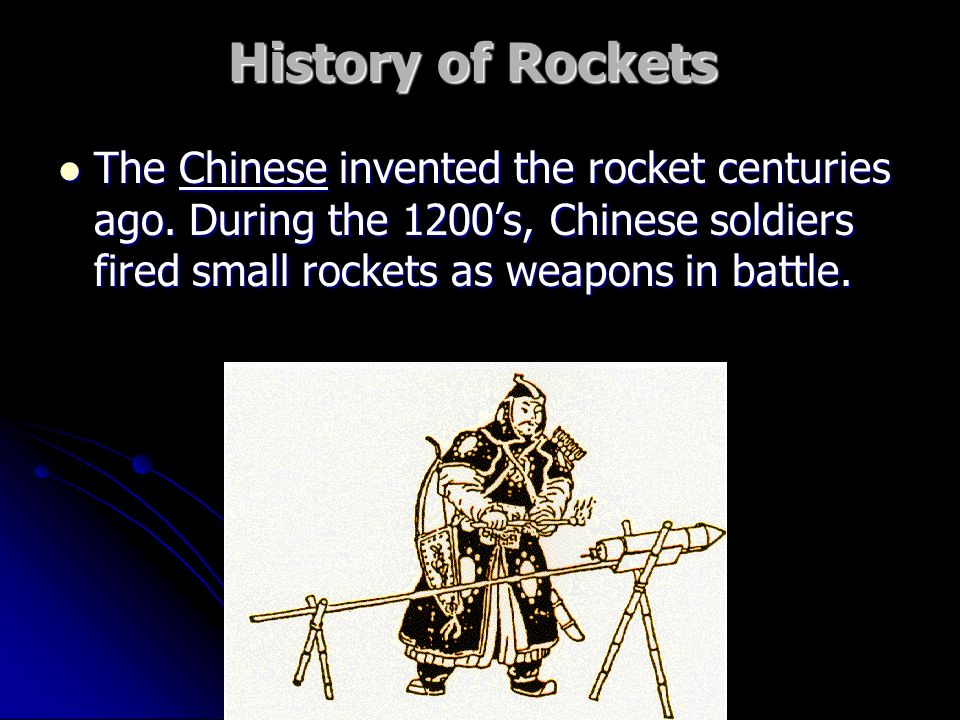 History of Rockets The Chinese invented the rocket centuries ago.