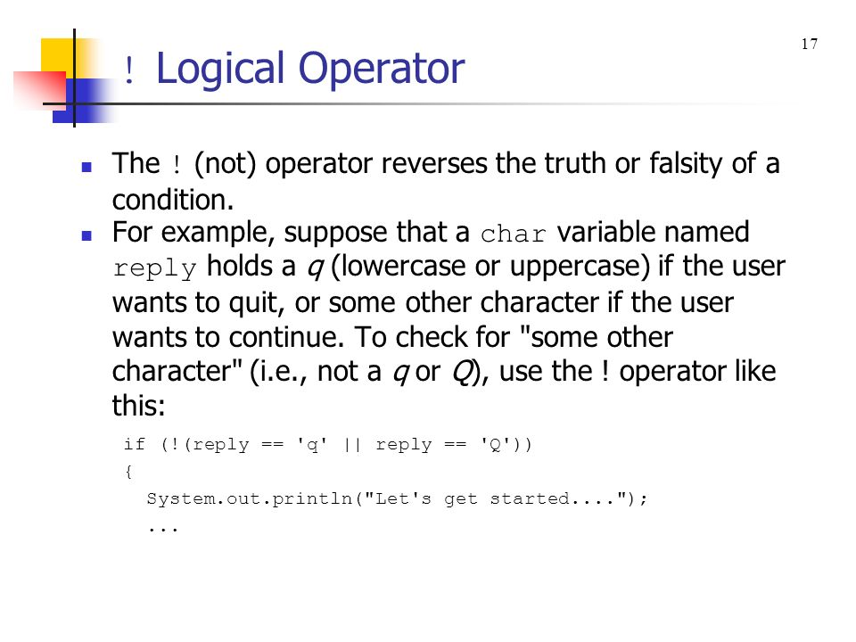 ! Logical Operator 17. The ! (not) operator reverses the truth or falsity of a condition.