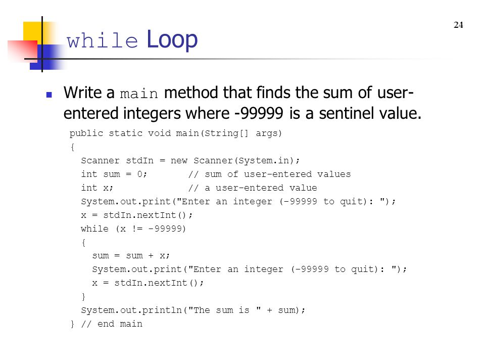 while Loop 21. 24. Write a main method that finds the sum of user-entered integers where -99999 is a sentinel value.