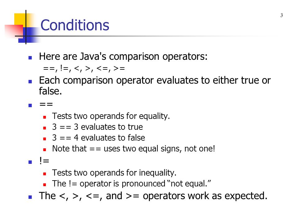 Conditions Here are Java s comparison operators: