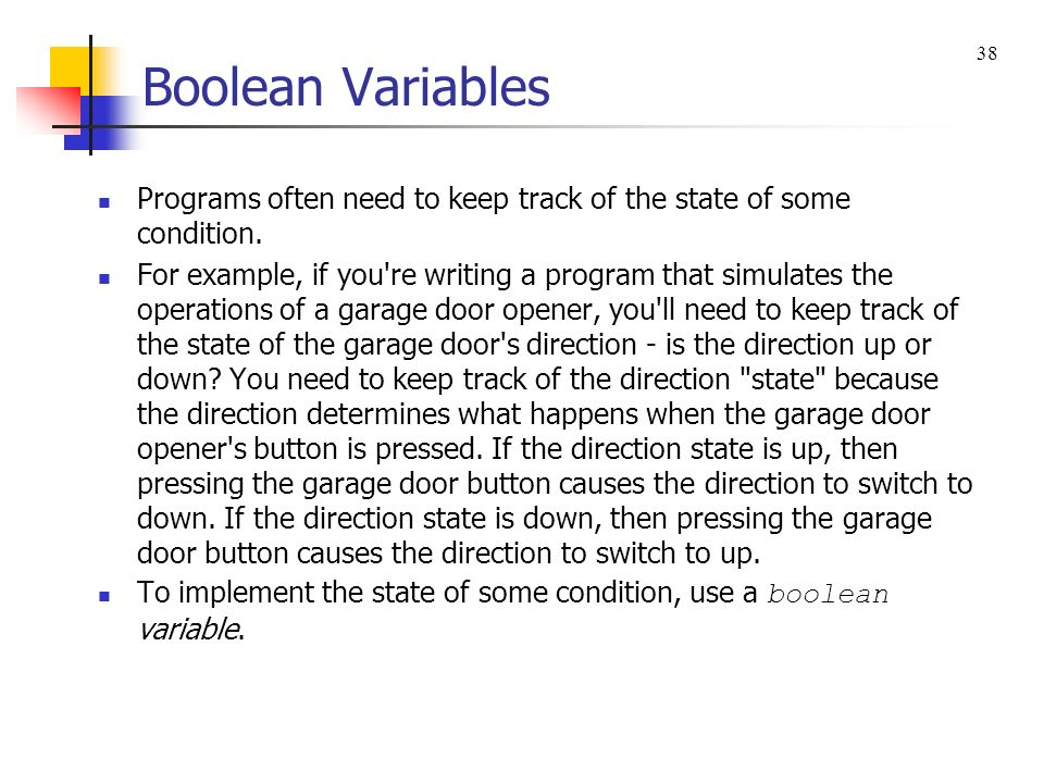 Boolean Variables 38. Programs often need to keep track of the state of some condition.