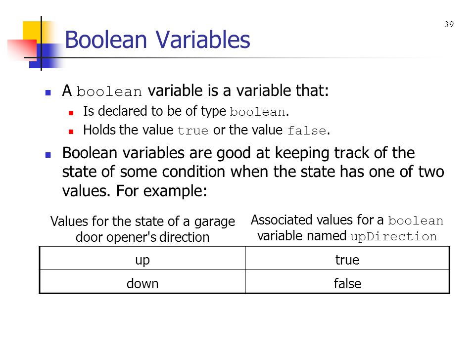 Boolean Variables A boolean variable is a variable that: