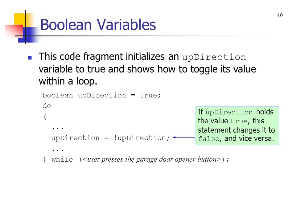 Boolean Variables 40. This code fragment initializes an upDirection variable to true and shows how to toggle its value within a loop.