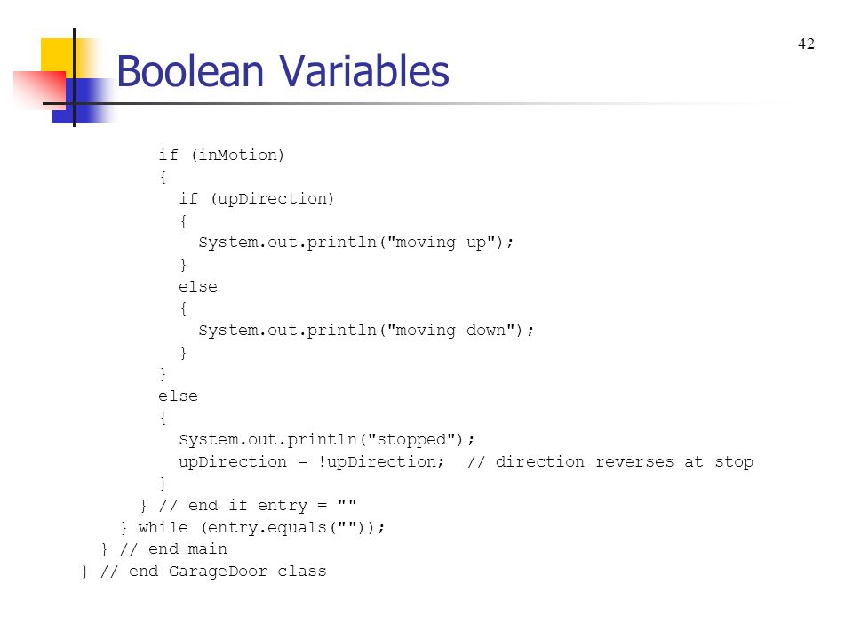 Boolean Variables 42 if (inMotion) { if (upDirection)