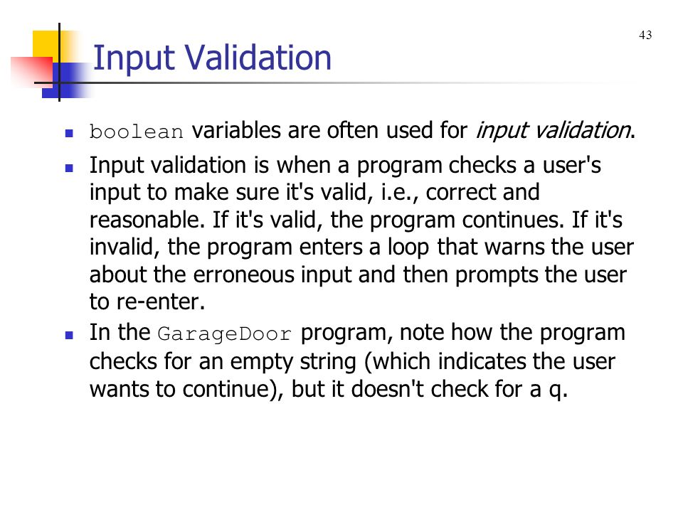 Input Validation 43. boolean variables are often used for input validation.