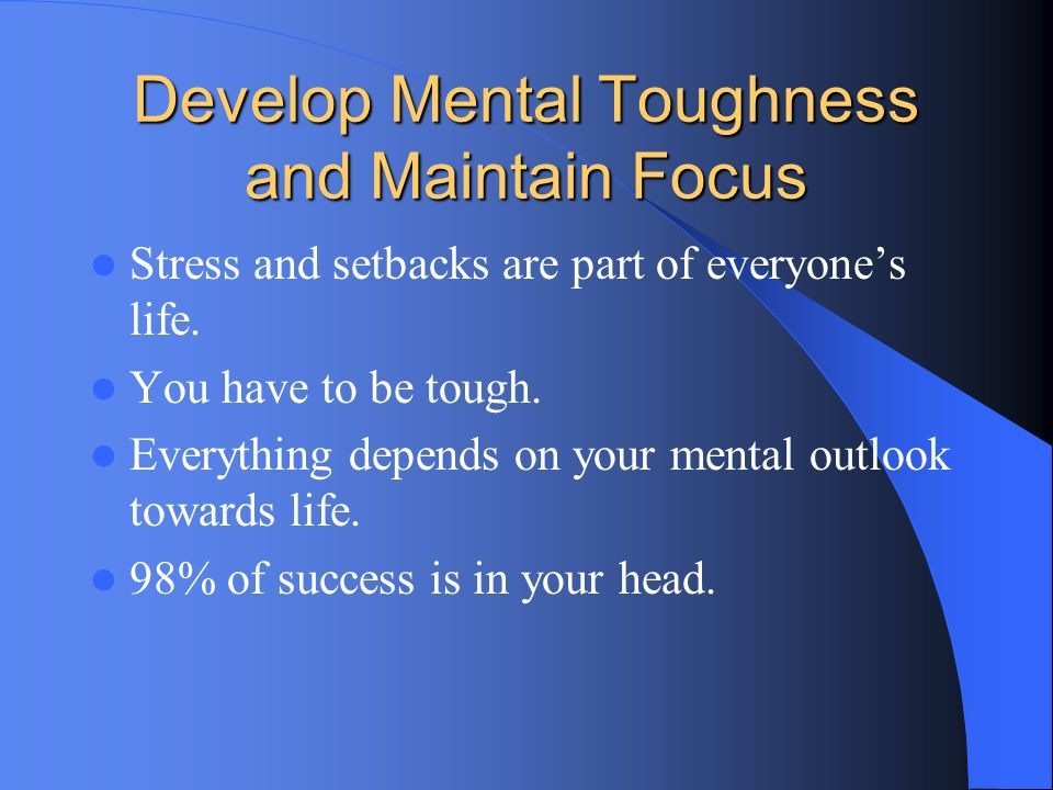 Develop Mental Toughness and Maintain Focus