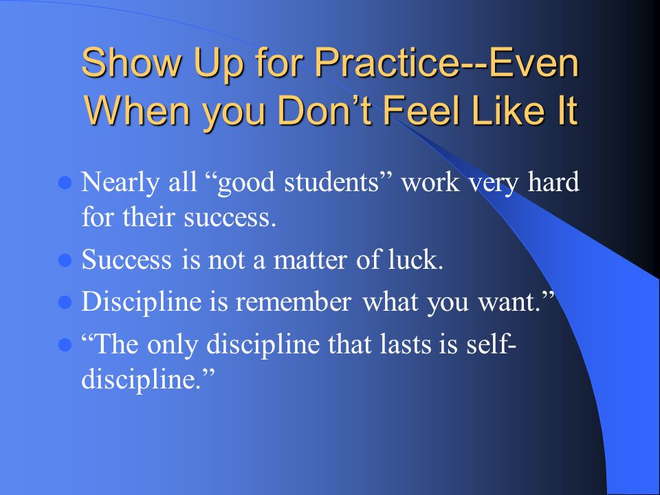 Show Up for Practice--Even When you Don't Feel Like It