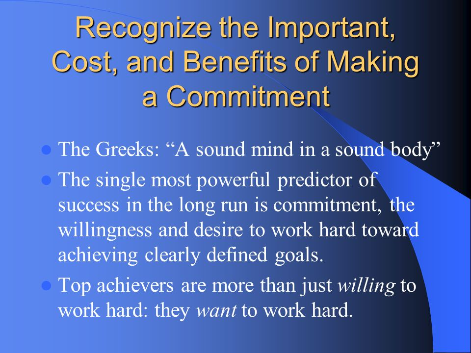 Recognize the Important, Cost, and Benefits of Making a Commitment