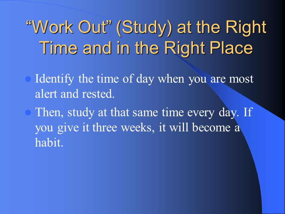 Work Out (Study) at the Right Time and in the Right Place
