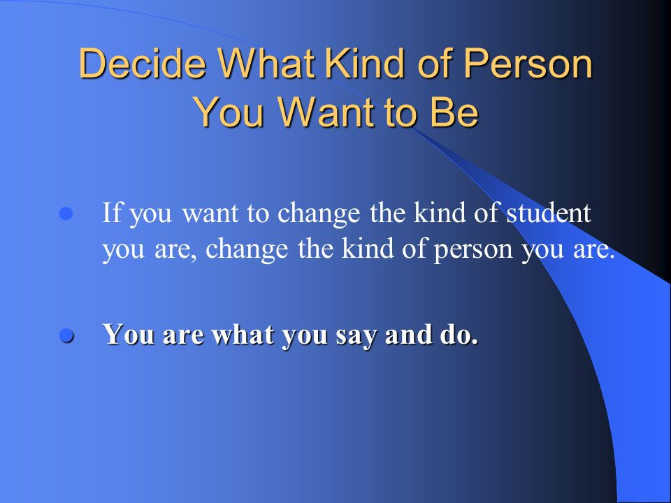 Decide What Kind of Person You Want to Be