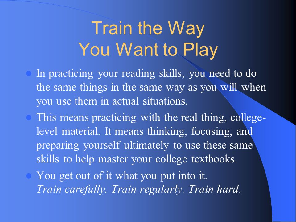 Train the Way You Want to Play