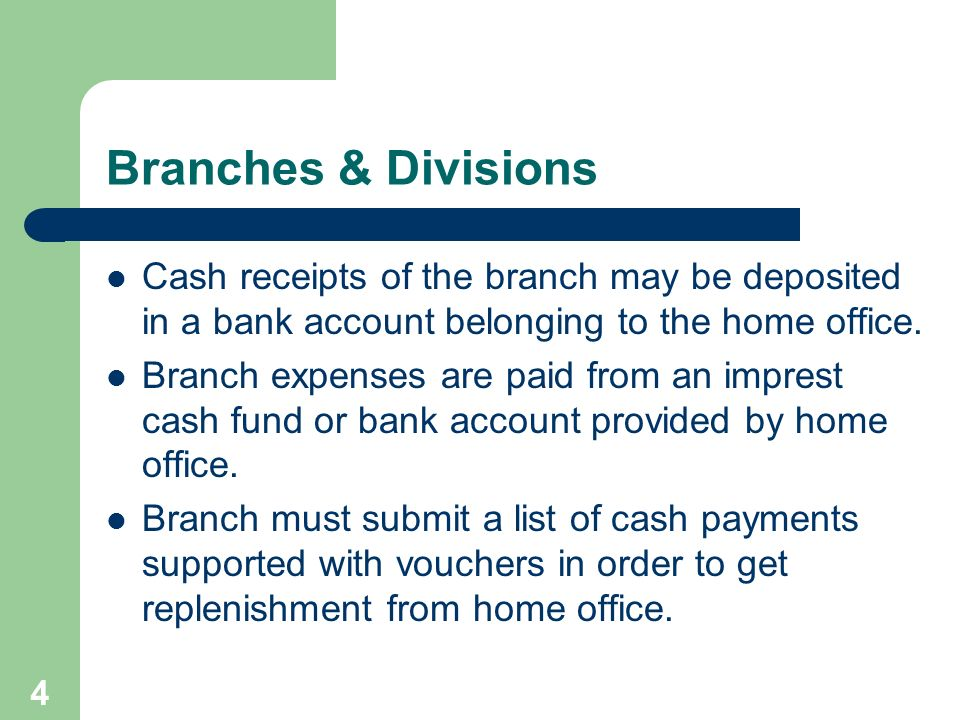 Branches & Divisions Cash receipts of the branch may be deposited in a bank account belonging to the home office.