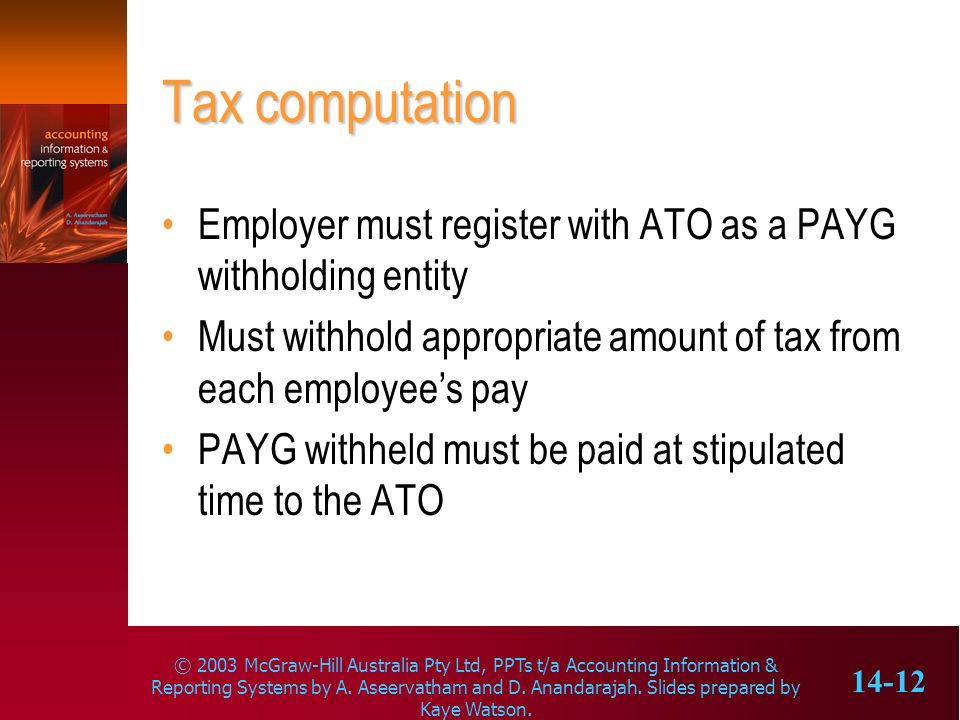 Tax computation Employer must register with ATO as a PAYG withholding entity. Must withhold appropriate amount of tax from each employee's pay.