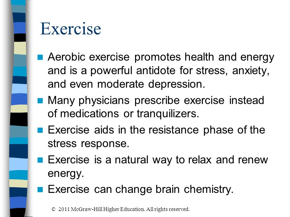 Exercise Aerobic exercise promotes health and energy and is a powerful antidote for stress, anxiety, and even moderate depression.
