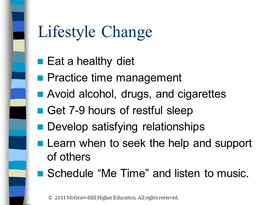 Lifestyle Change Eat a healthy diet Practice time management
