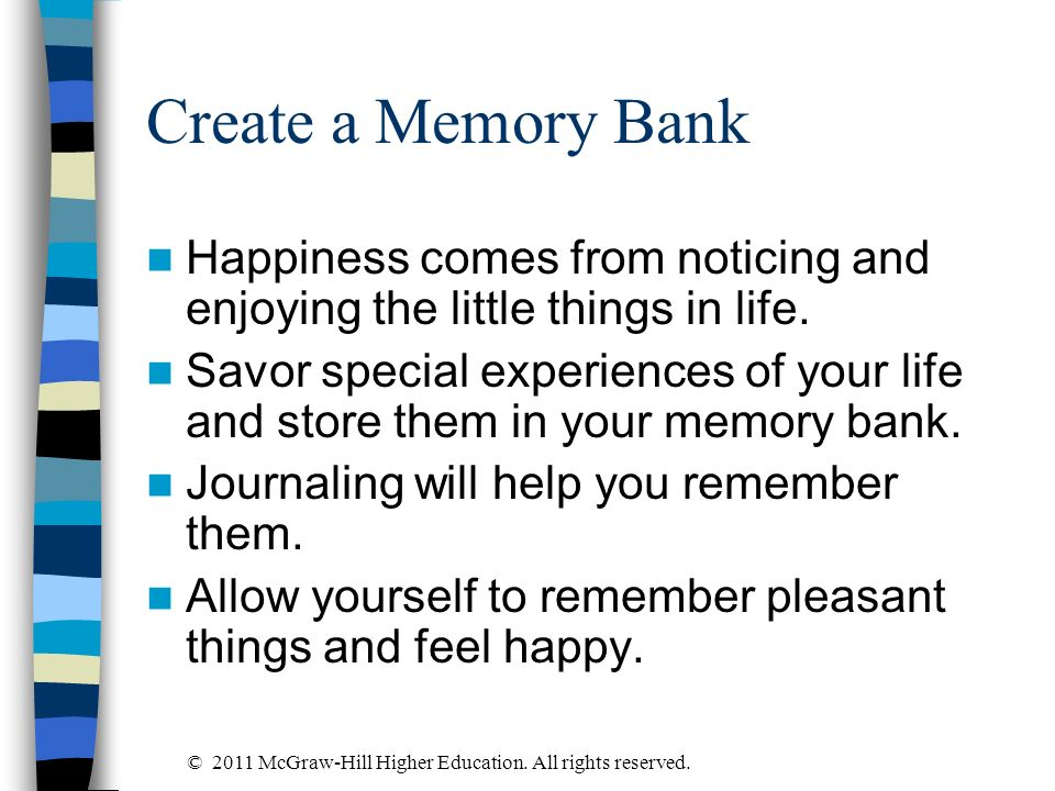 Create a Memory Bank Happiness comes from noticing and enjoying the little things in life.
