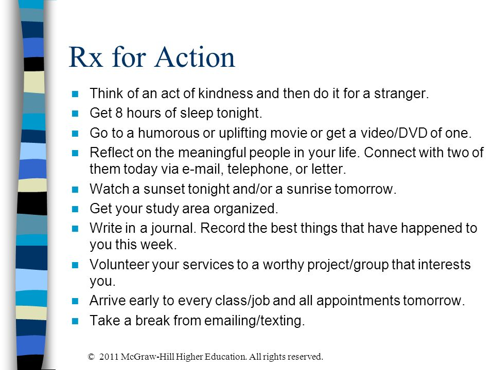 Rx for ActionThink of an act of kindness and then do it for a stranger. Get 8 hours of sleep tonight.