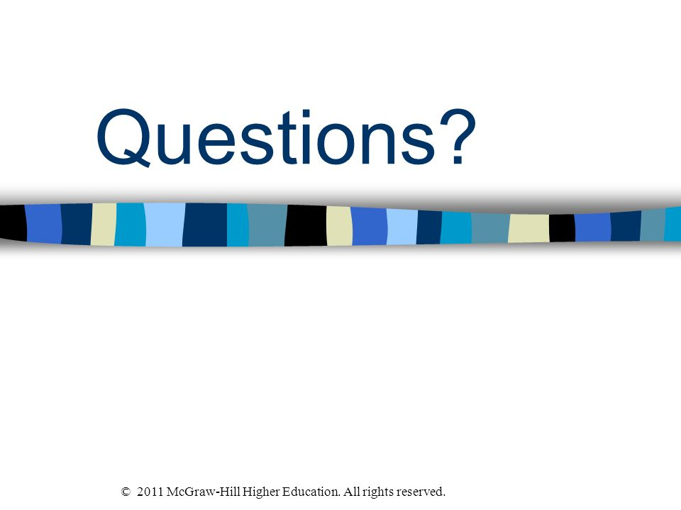 Questions © 2011 McGraw-Hill Higher Education. All rights reserved.