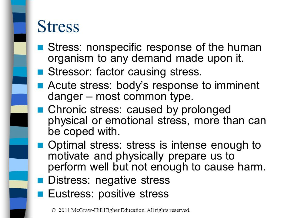 Stress Stress: nonspecific response of the human organism to any demand made upon it. Stressor: factor causing stress.