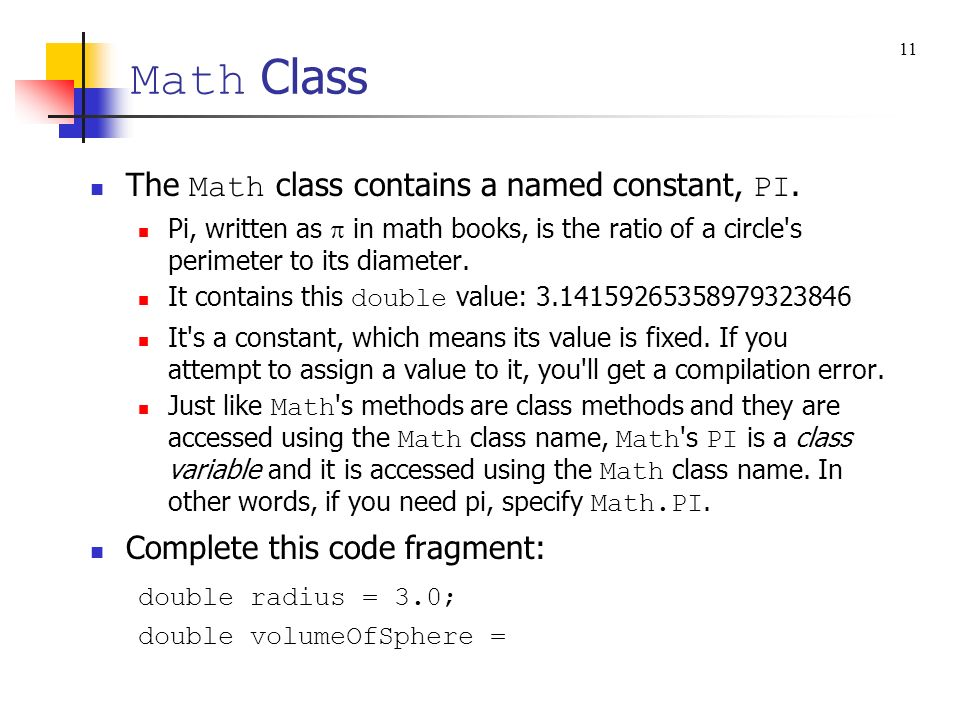 Math Class The Math class contains a named constant, PI.