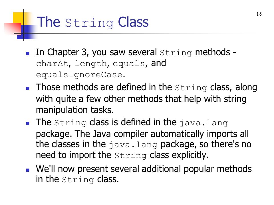 The String Class 18. In Chapter 3, you saw several String methods - charAt, length, equals, and equalsIgnoreCase.