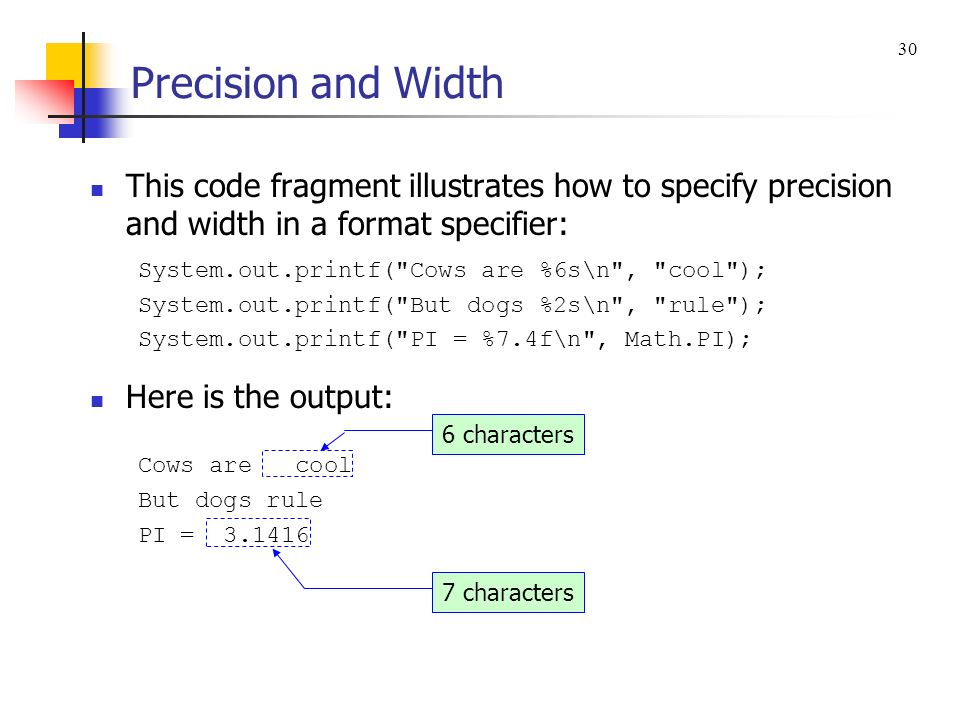 Precision and Width 30. This code fragment illustrates how to specify precision and width in a format specifier: