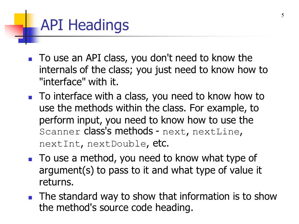 API Headings 5. To use an API class, you don t need to know the internals of the class; you just need to know how to interface with it.
