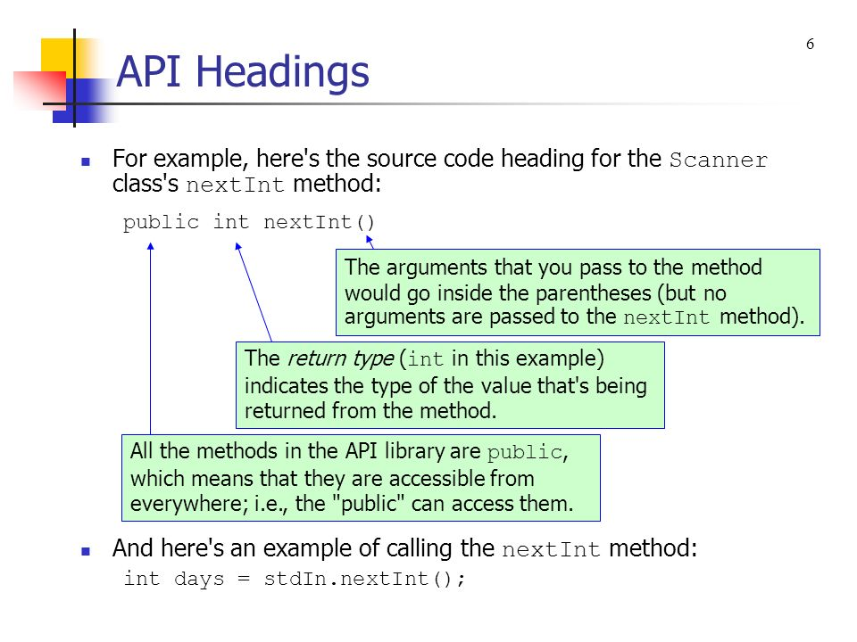 API Headings 6. For example, here s the source code heading for the Scanner class s nextInt method: