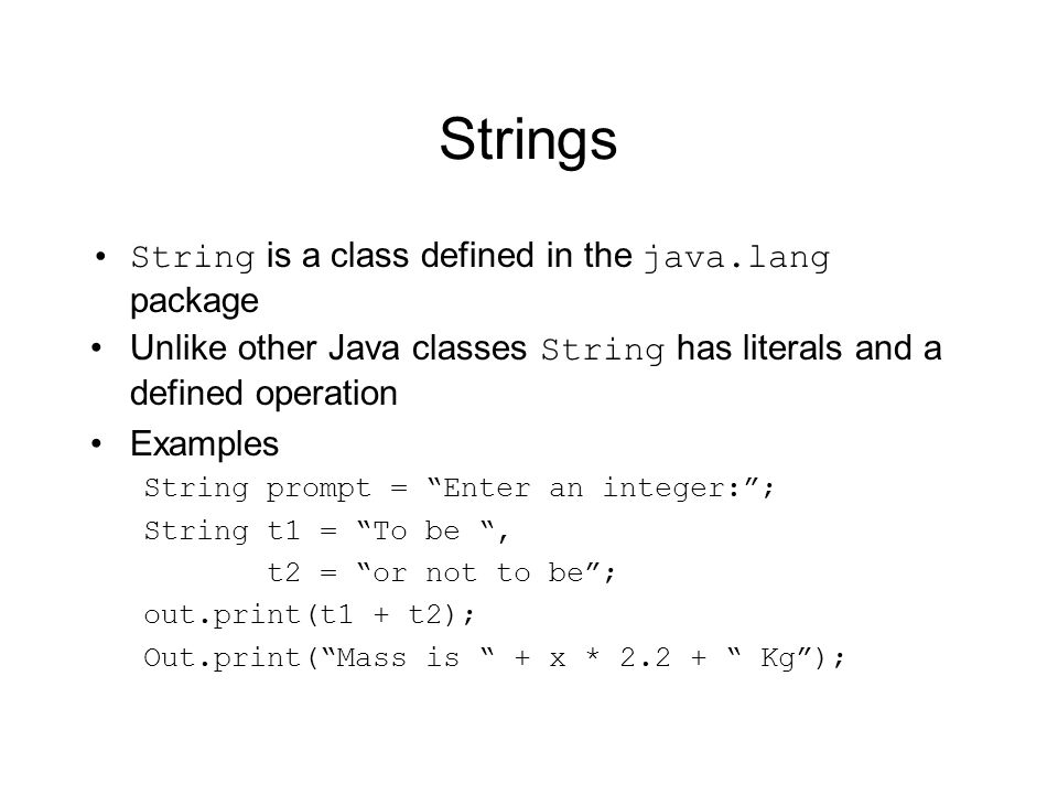 Strings String is a class defined in the java.lang package