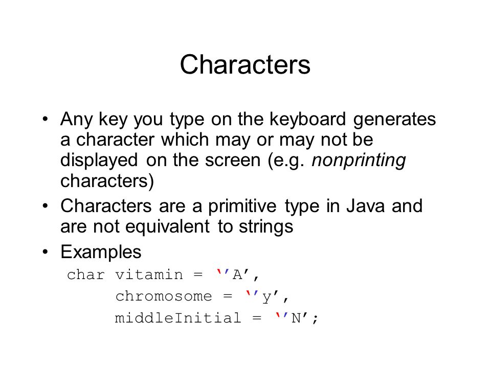 Characters Any key you type on the keyboard generates a character which may or may not be displayed on the screen (e.g. nonprinting characters)