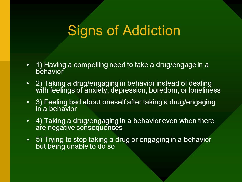 Signs of Addiction 1) Having a compelling need to take a drug/engage in a behavior.