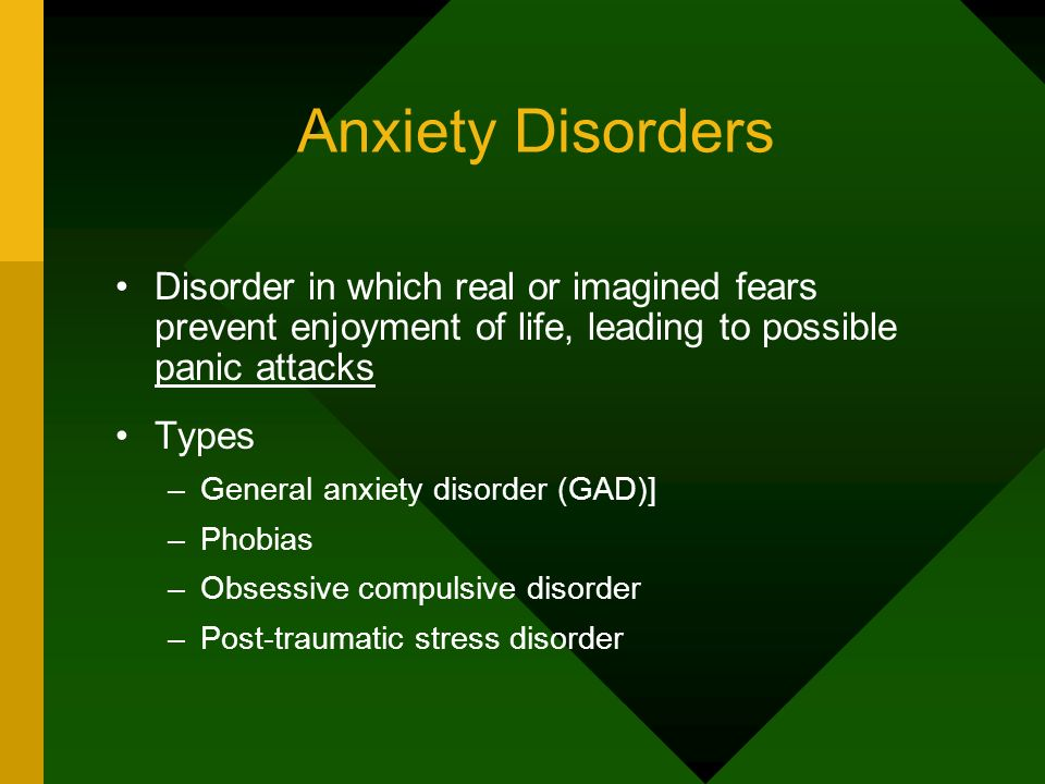 Anxiety Disorders Disorder in which real or imagined fears prevent enjoyment of life, leading to possible panic attacks.