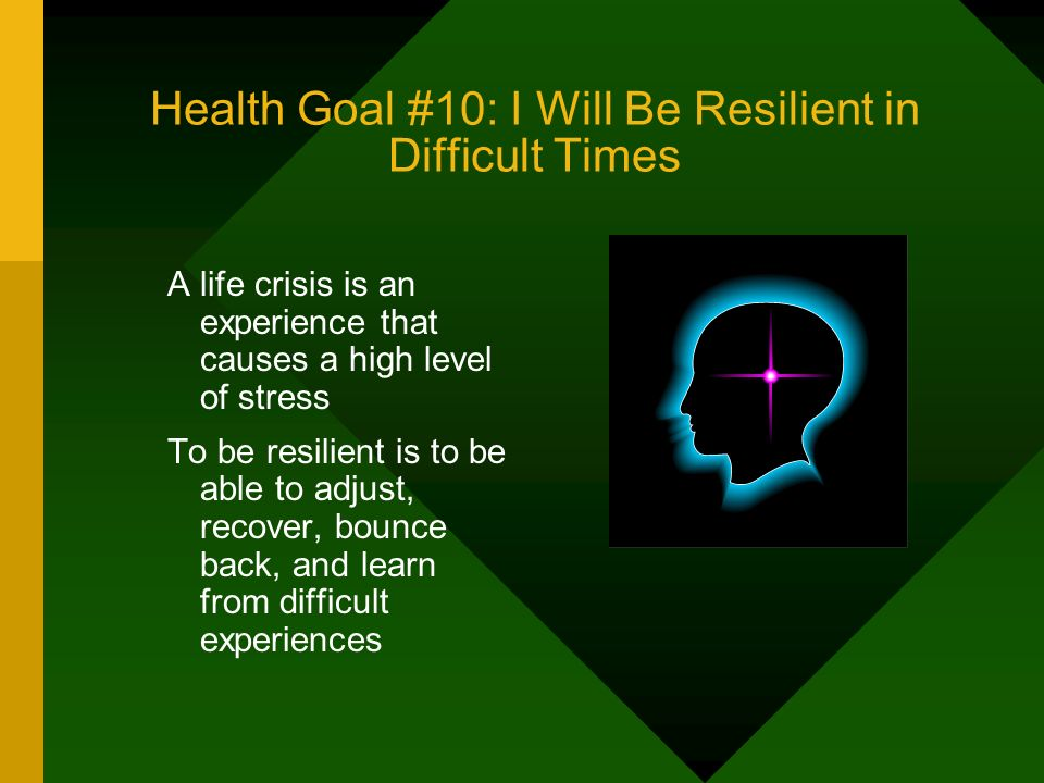 Health Goal #10: I Will Be Resilient in Difficult Times