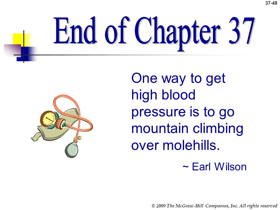 End of Chapter End of Chapter 37. One way to get high blood pressure is to go mountain climbing over molehills.