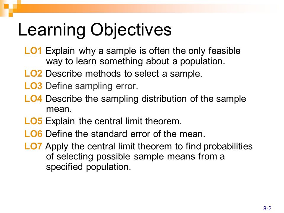 Learning Objectives LO1 Explain why a sample is often the only feasible way to learn something about a population.