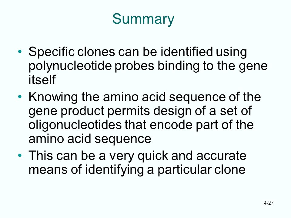 Summary Specific clones can be identified using polynucleotide probes binding to the gene itself.