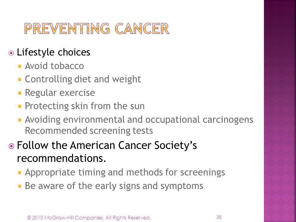 Preventing Cancer Lifestyle choices. Avoid tobacco. Controlling diet and weight. Regular exercise.